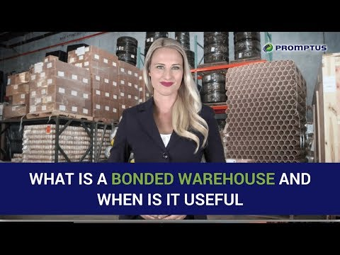 What is a Bonded Warehouse and When is it Useful | Promptus LLC 1-877-776-6799