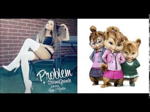 Problem - Ariana Grande Feat. Iggy Azalea (Chipmunk Version)