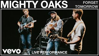 Watch Mighty Oaks Forget Tomorrow video