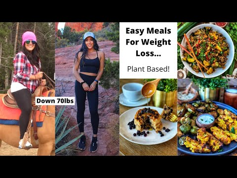 Easy Meals For Weight Loss and Staying Lean // Plant Based
