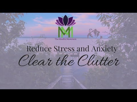 Guided Meditation for Reducing Anxiety and Stress--Clear the Clutter to Calm Down