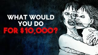 """""""What Would You Do For $10,000?"""" Creepypasta"""