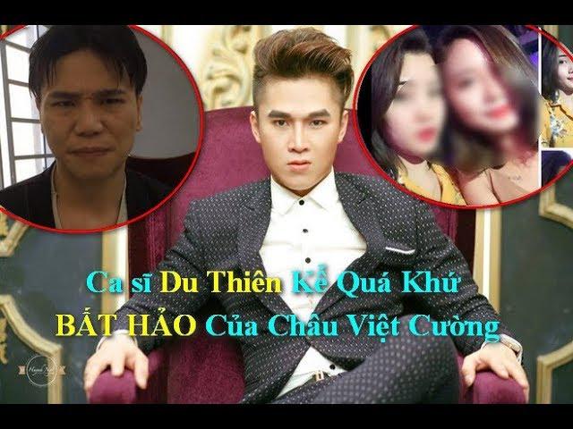 Ca sĩ Du Thiên Kể Về Quá Khứ BẤT HẢO Của Châu Việt Cường