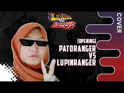 Kaitou Sentai Lupinranger VS Keisatsu Sentai Patoranger [Cover By Rizqa Fasirha]