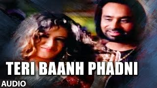 Teri Baanh Phadni | Babbu Maan | Punjabi Audio Songs | Pyaas | T-Series Apna Punjab