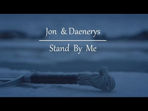 Jon and Daenerys || Stand By Me