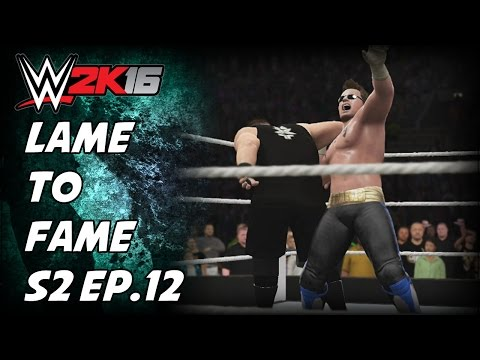 Lame To Fame S2 Ep.12 - How is This Even Fair? (WWE 2K16 My Career Mode)
