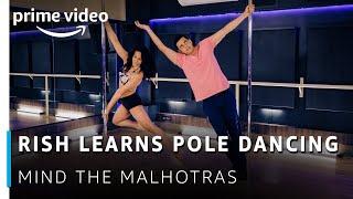 Rish Learns Pole Dancing   Mind The Malhotras   Cyrus Sahukar, Aarifa Bhinderwala   Amazon Original