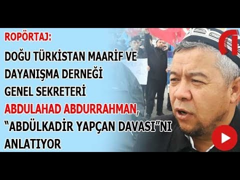 ROPÖRTAJ - DOĞU TÜRKİSTAN: ABDULAHAD ABDURRAHMAN, ABDÜLKADİR YAPÇAN DAVASINI ANLATIYOR
