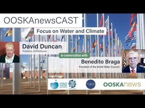 OOSKAnews Interviews Benedito Braga, President, World Water Council