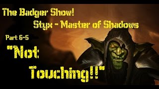 "The Badger Show: Styx - Master of Shadows #6-5 ""Not Touching!"""