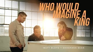 Matt Bloyd Who Would Imagine A King Feat Shoshana Bean Official Audio