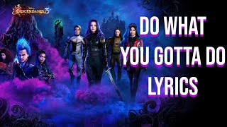 Do What You Gotta Do Lyrics (Descendants 3 Soundtrack) Dove Cameron, Cheyenne Jackson