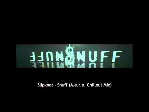 Slipknot - Snuff (A.e.r.o. Chillout Mix)