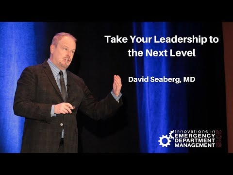 Innovations in ED Mgmt: Take Your Leadership to the Next Level - David Seaberg, MD