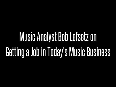 Music Analyst Bob Lefsetz Talks About Getting a Job in Today's Industry