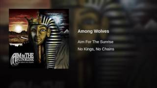 Watch Aim For The Sunrise Among Wolves video