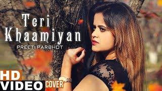 Teri Khaamiyan Cover Song Preeti Parbhot Akhil Jaani B Praak Latest Punjabi Song 2019