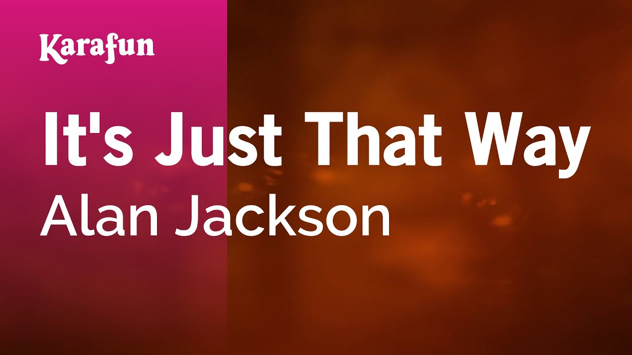 Karaoke It S Just That Way Alan Jackson Youtube