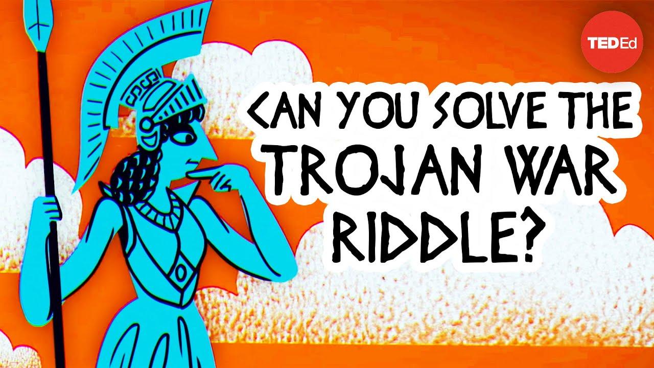 Can you solve the Trojan War riddle? - Dennis E. Shasha