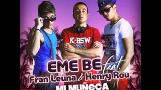 EME BE feat  Fran Leuna & Henry Rou   Mi Muneca Latin Radio Edit
