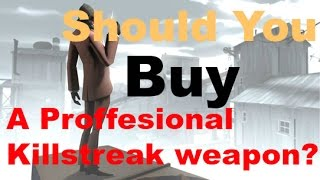 Should you buy a proffesional killstreak weapon in TF2?