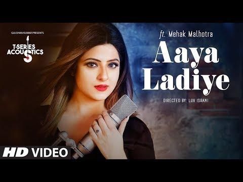 Aaya Ladiye Song |  T-Series Acoustic ||  Ft. Mehak Malhotra | T-Series