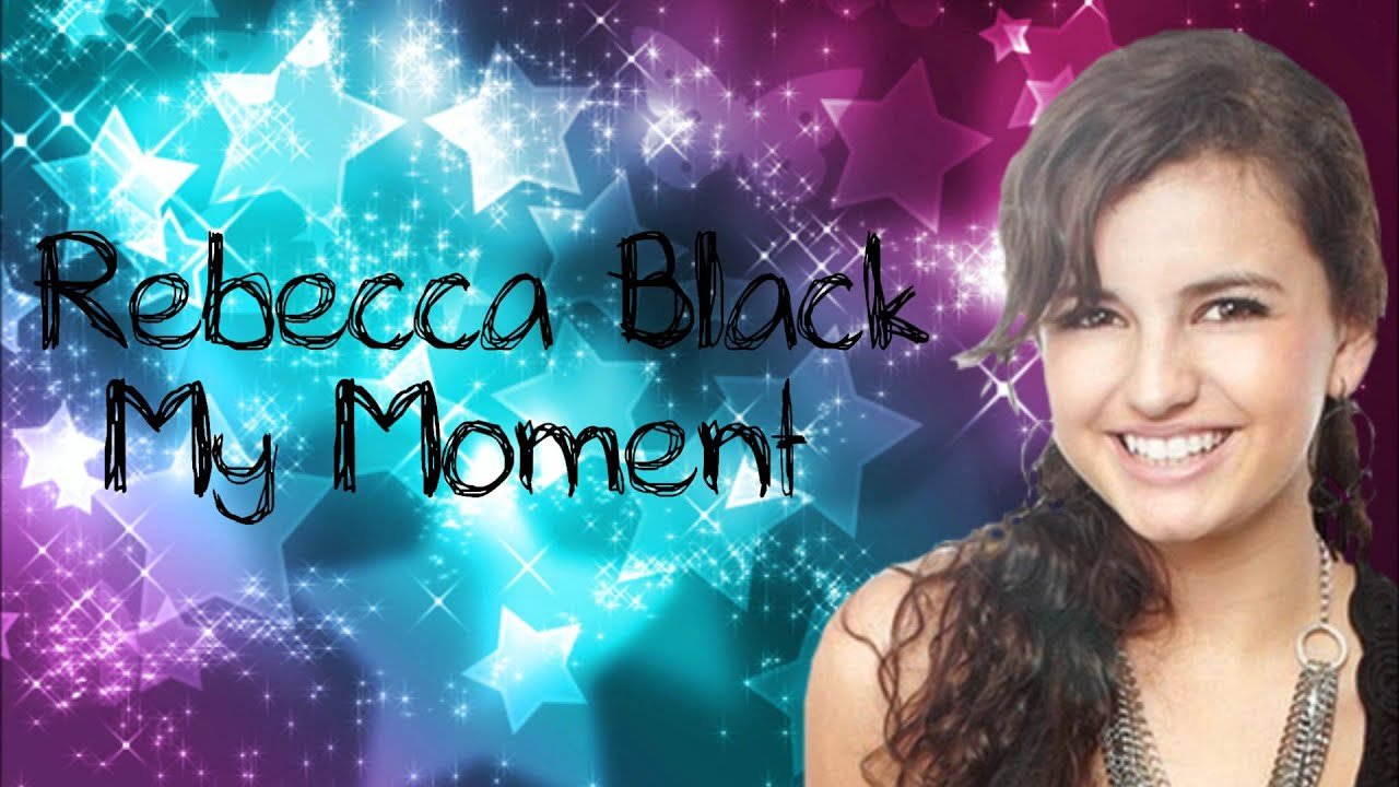 Rebecca Black My Moment New Full Song Hd Download Link Youtube