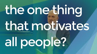 The Ultimate Why...the One Thing That Motivates All People.