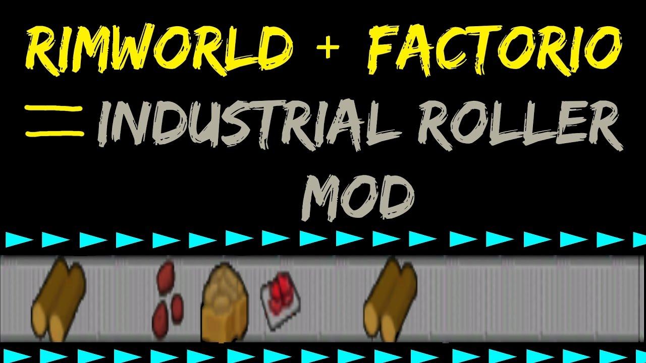 Rimworld Mod Guide: Industrial Roller Mod! Factorio + Rimworld! Rimworld  Mod Showcase