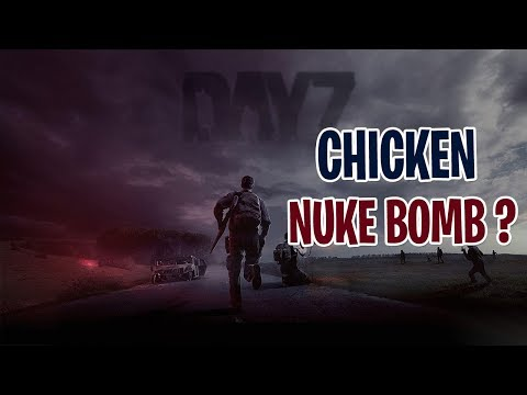 DayZ -  Chicken Nuke Bomb Hacker KILLED and SURVIVED !!!