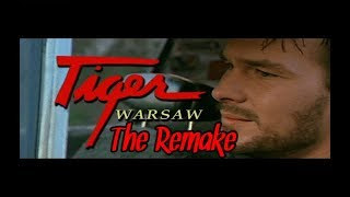 Video Tiger Warsaw, The Remake download MP3, 3GP, MP4, WEBM, AVI, FLV Januari 2018