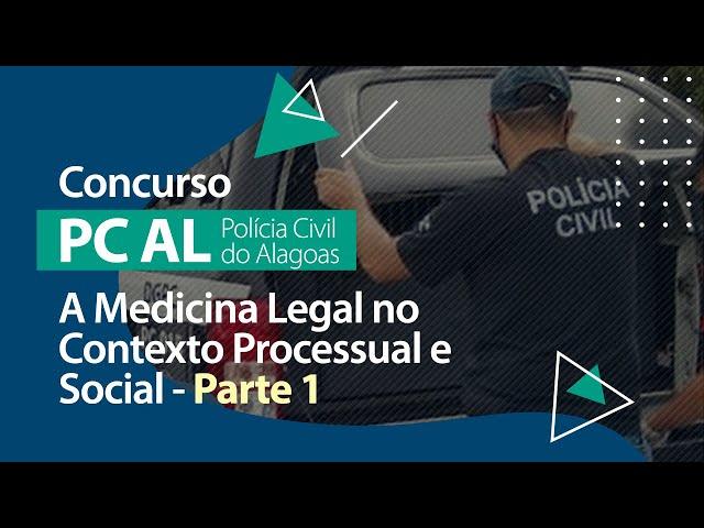 Concurso PC AL - A Medicina Legal no Contexto Processual e Social (Parte 1)