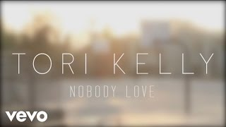 Tori Kelly - Nobody Love (Official Lyric Video)