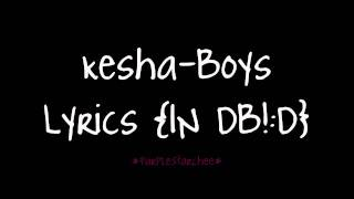 Kesha- Boys {Lyrics! IN DB:D}