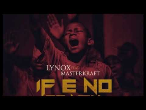 Lynox Ft Masterkraft   If No Be You 2017 Official Audio