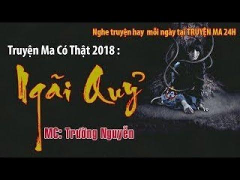 Truyn Ma C Tht 2018 Ngi Qu Truyn Ma Mi Nht 2018 MC Trng Nguyn
