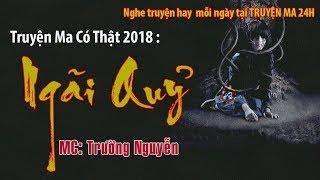 Truyện Ma Có Thật 2018 Ngãi Quỷ Truyện Ma Mới Nhất 2018 MC Trường Nguyễn