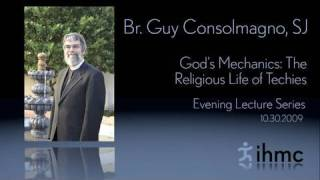 Br. Guy Consolmagno, SJ - Gods Mechanics: The Religious Life of Techies