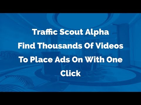 Traffic Scout Alpha  - Find Thousands Of Videos To Place Ads On With One Click