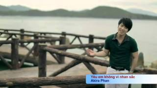 Yeu em khong vi nhan sac - Akira Phan[Official]