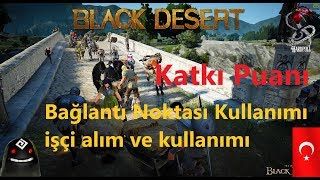 Black Desert TR Katkı Puanı - Bağlantı Noktaları ve İşçi Kullanımı