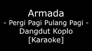 Armada - Pergi Pagi Pulang Pagi (Cover Dangdut Koplo Karaoke No Vokal)