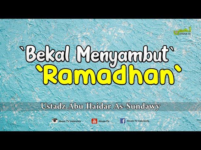 Kajian Ramadhan: Bekal Menyambut Ramadhan - Ustadz Abu Haidar As-Sundawy