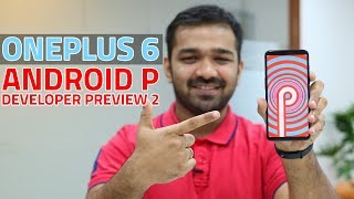 OnePlus 6 Android P Developer Preview 2 | How to Install and First Look