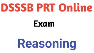 Reasoning||DSSSB PRT Online exam (6/10/2018 & 7/10/2018) Discussion By Aman