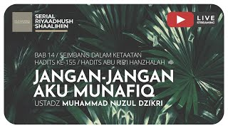 372. JANGAN-JANGAN AKU MUNAFIQ | Riyaadhush Shaalihiin - Ustadz Muhammad Nuzul Dzikri, Lc