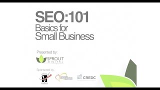 SEO 101: Basics for Small Business (March 26th, 2015) Sprout Digital