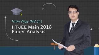 JEE Main 2018 Physics Analysis by NV Sir (Paper Code D)