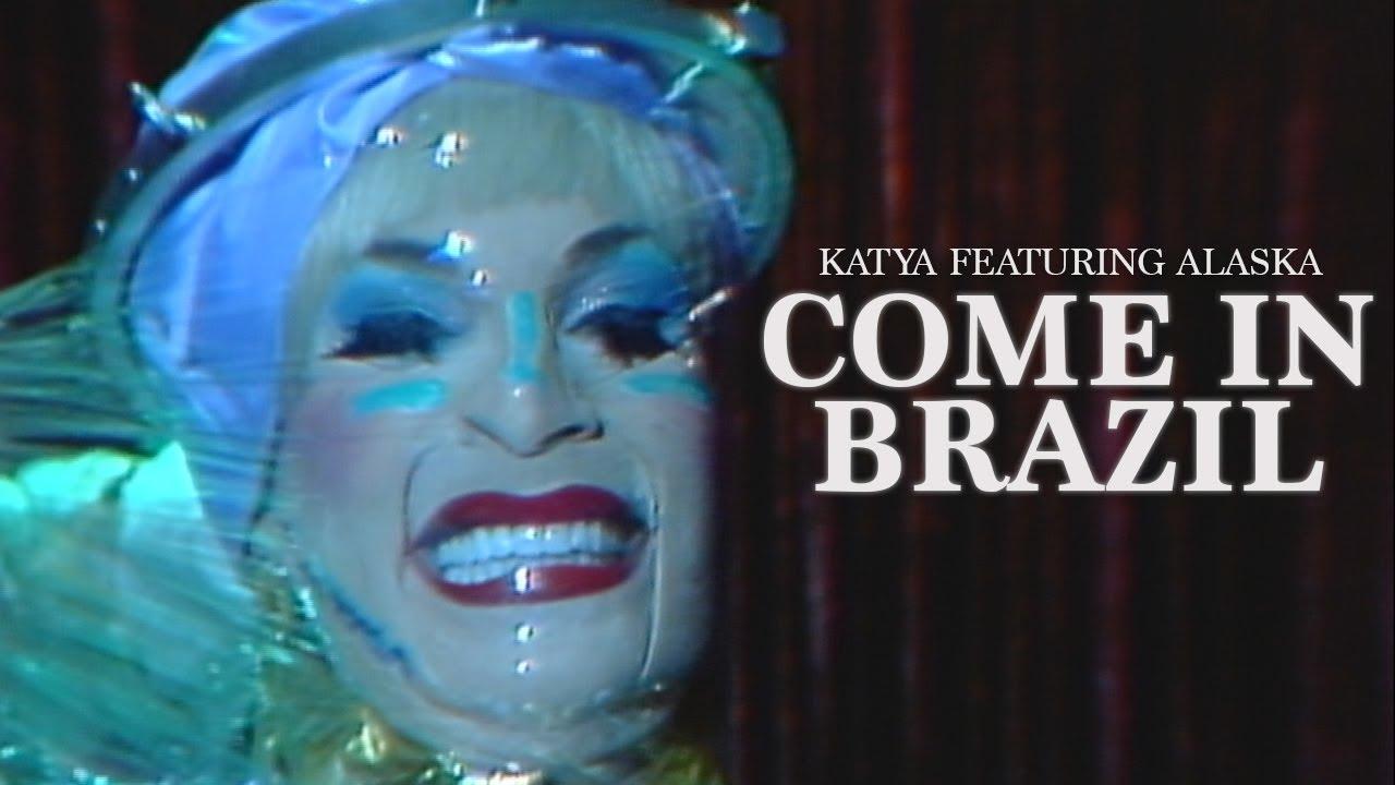 KATYA - Come In Brazil feat. @Alaska Thunderfuck (Official Music ...